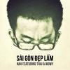 02 - Sai Gon Dep Lam (ft Thai & Wowy)