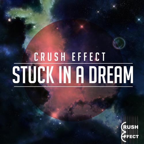 Crush Effect - Stuck In A Dream
