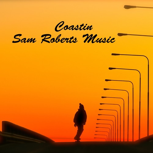 Coastin (Sam Roberts Music Remix)