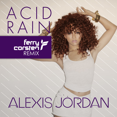 Alexis Jordan - Acid Rain (Ferry Corsten Remix) [Radio Edit]