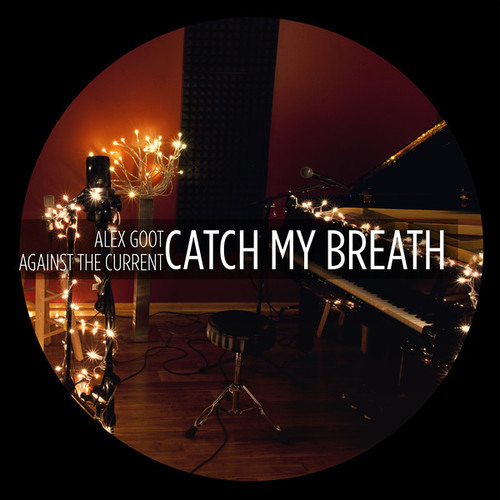 Catch My Breath ft. Against the Current - Alex Goot Cover