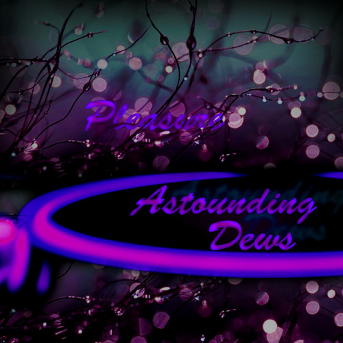 Astounding Dews - Pleasure