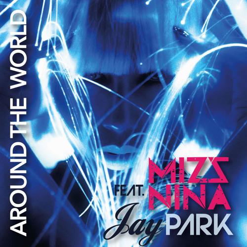 Mizz Nina feat. Jay Park - Around the World
