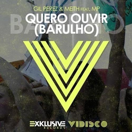 Gil Perez & Meith feat. MP - Quero Ouvir (Barulho) (Dj Tó'M & Gil Sanchez Remix) @ FREE