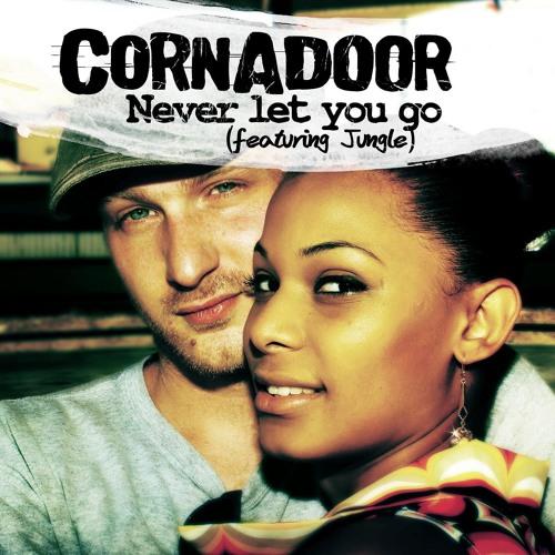 CORNADOOR - NEVER LET YOU GO  feat. JUNGLE