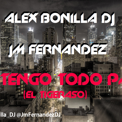 Alex Bonilla DJ & Jm Fernandez Ft Maluca - Lo tengo todo Papi (Remix)