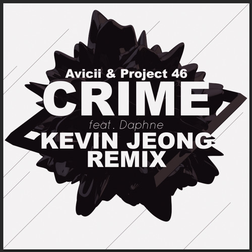 Avicii & Project 46 - Crime feat.Daphne (Kevin Jeong Remix)