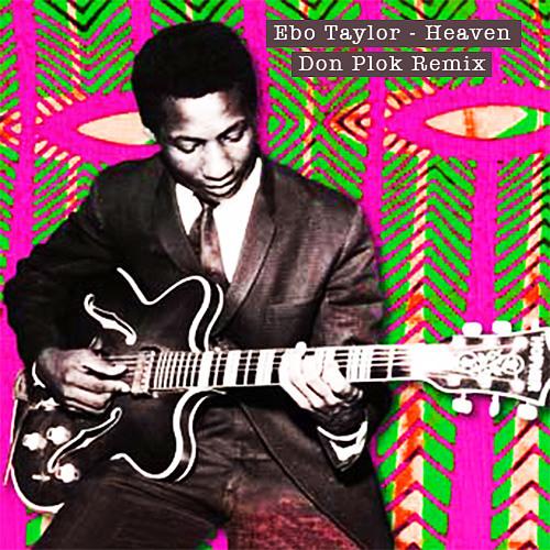 Ebo Taylor - Heaven (Don Plok remix)