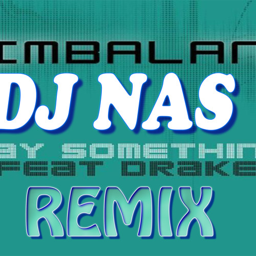 Timbaland Feat Drake Say Something Remix By Dj Nas