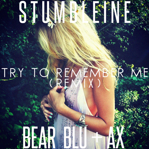 Try To Remember Me (Bear Blu + AX Remix)