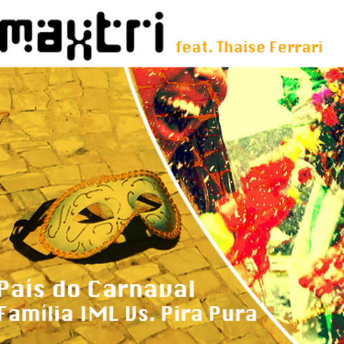 Família IML Vs. Pira Pura feat. Thaise Ferrari - País do Carnaval (Maxtri Remix)