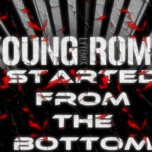 Young Rome - Started From The Bottom (LyteMix)