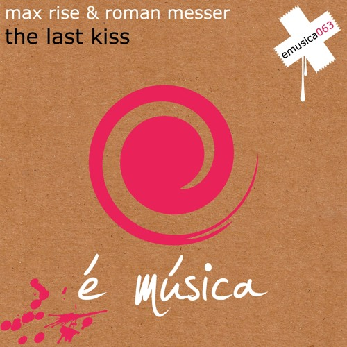 Max Rise & Roman Messer - The Last Kiss (G.S.R. Remix)