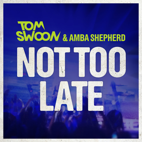 Tom Swoon & Amba Shepherd - Not Too Late (Low Quality) OUT NOW !