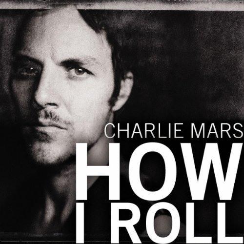 Charlie Mars - How I Roll