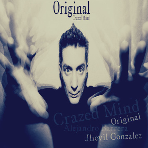 Jhovil Gonzalez Ft. Alejandro Barrera - Crazed Mind ( Original Crazy Mix )PREVIEW