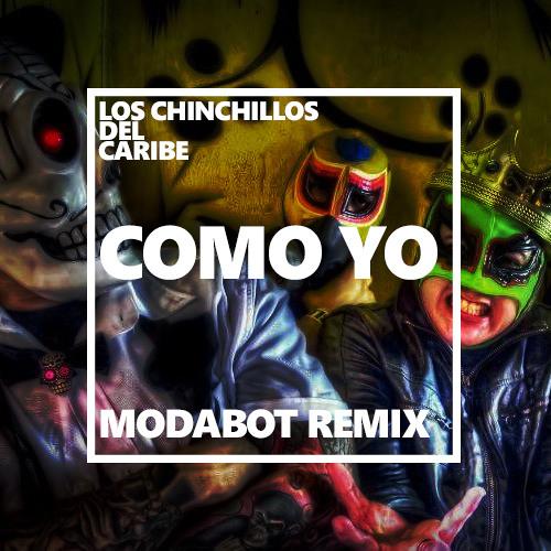Los Chinchillos del Caribe - Como Yo (Modabot Remix)