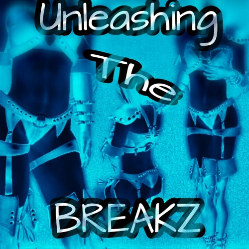 UNLEASHING THE BREAKZ
