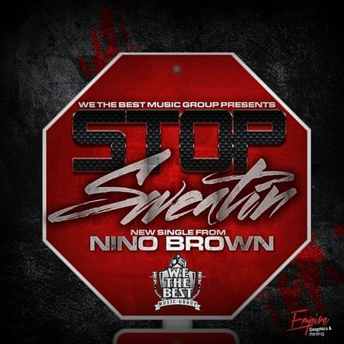 Nino Brown - Stop Sweatin (Dirty)
