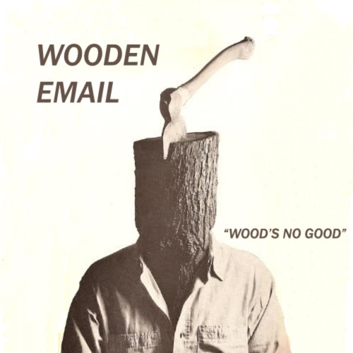 "Wooden Email || ""Wood's No Good"""