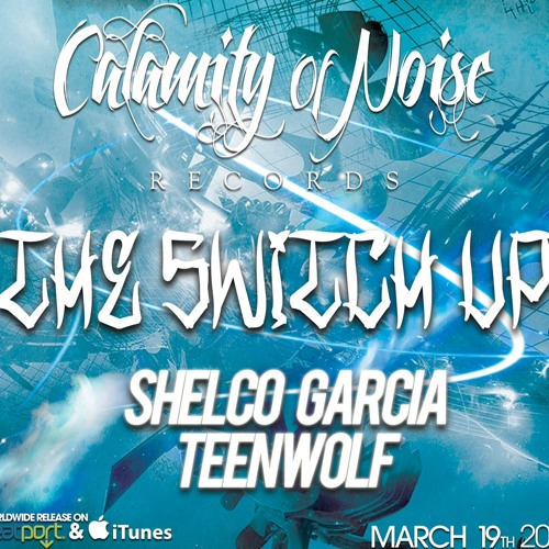 Teenwolf & Shelco Garcia-The Switch Up (OUT NOW)