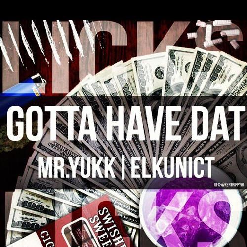 Gotta Have Dat El Kunict feat Mr Yukk