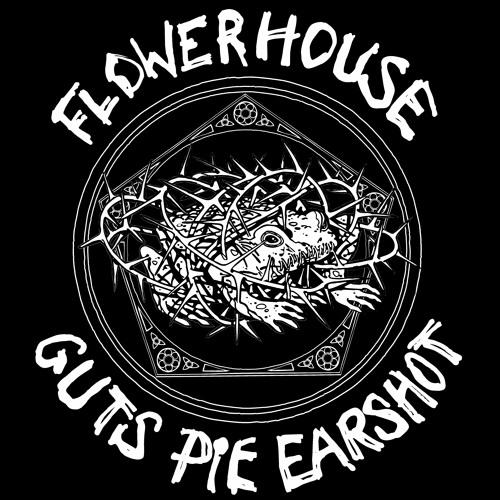"""GUTS PIE EARSHOT: """"Flowerhouse"""""""