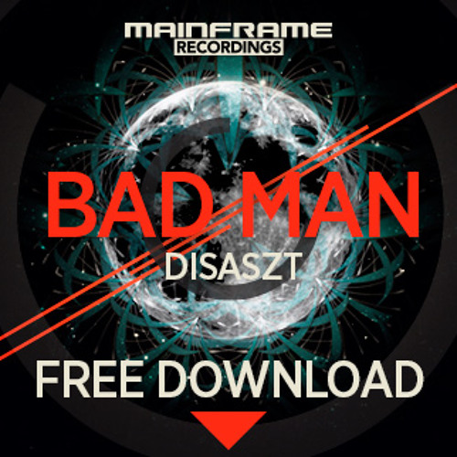 Disaszt - Bad Man **FREE DOWNLOAD**