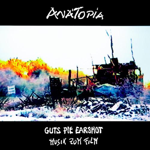 "GUTS PIE EARSHOT: "" Anatopia"""