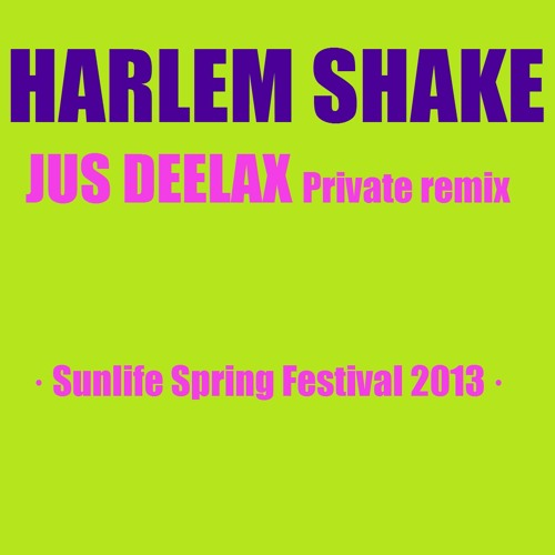 HARLEM SHAKE (Jus Deelax Private REMIX Sunlife Spring Festival 2013)