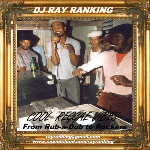 Cool Reggae Vibes By DJ Ray Ranking (From Rub-a-Dub to Rockers!)
