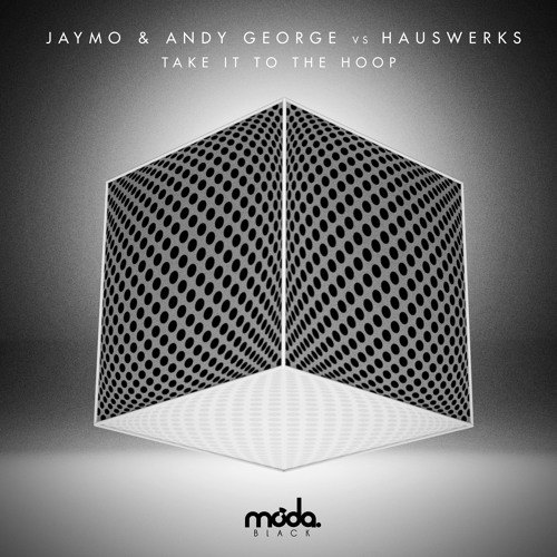 Jaymo & Andy George vs Hauswerks - Take It To The Hoop [Moda Black]