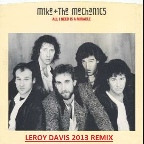 Mike & The Mechanics - All I Need Is A Miracle (Leroy Davis 2013 remix)