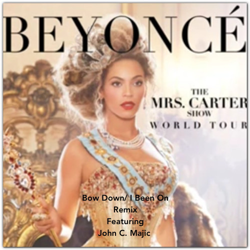 Beyoncé Bow Down/I Been On Official Remix ft. John C. Majic © 2013