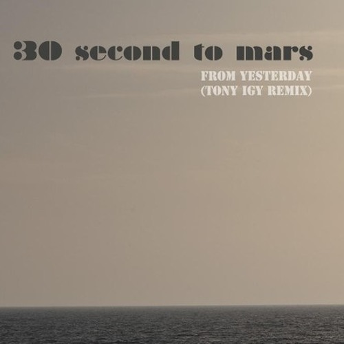 30 Seconds To Mars - From Yesterday (Tony Igy  Remix)