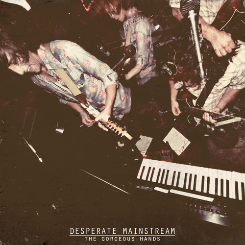 Desperate Mainstream - The Gorgeous Hands [SINGLE VERSION]