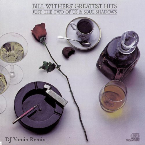 Bill Withers & Grover Washington, Jr. - Just The Two Of Us (DJ Yamin Remix)