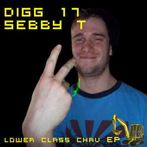 DIGG 17 - Sebby T - Lower Class Chav EP (OUT NOW, FREE!!!!)