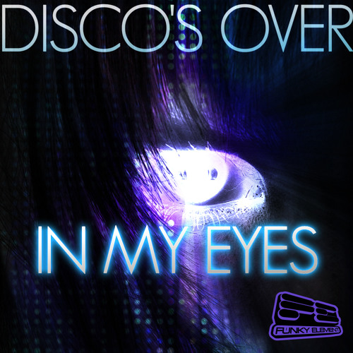 "Disco's Over - ""In My Eyes"" (Original Mix) *  OUT APRIL 8, 2013"