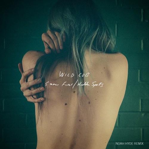 Summer Fires/Hidden Spells (Noah Hyde Remix)