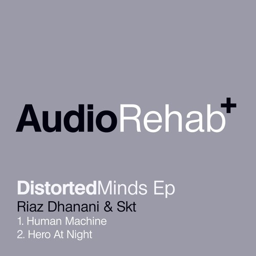 Distorted Minds Ep - 'Human Machine' Riaz Dhanani & S.K.T // Out Now! (Audio Rehab)