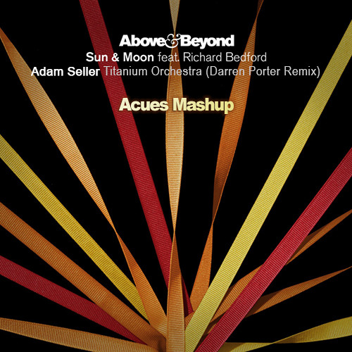 Adam Seller Feat. Richard Bedford - Titanium Sun & Moon (Darren Porter Remix) (Acues Mashup)