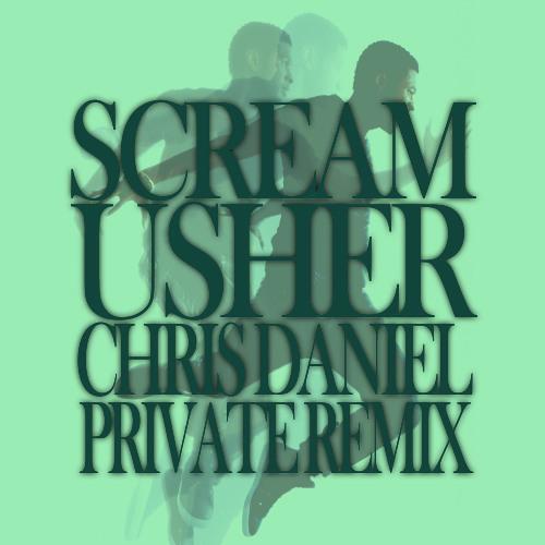 Usher - Scream (Chris Daniel Private Remix) FREE DOWNLOAD !!!