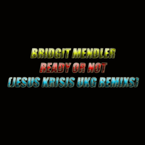 Bridgit Mendler - Ready Or Not (Jesus Krisis Jump Up UKG Remix) **FREE DOWNLOAD**