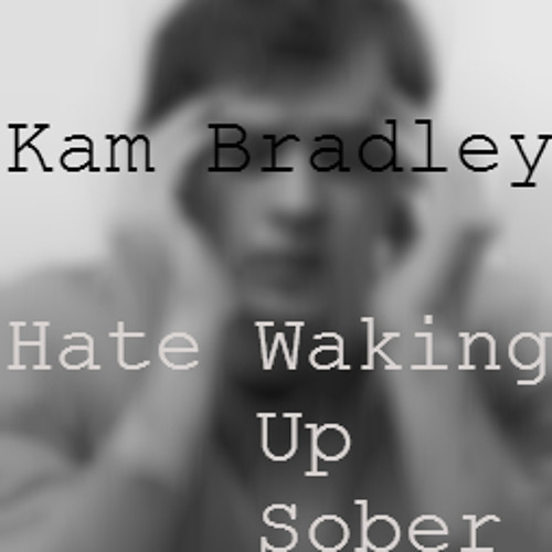 Kam Bradley - Hate Waking Up Sober