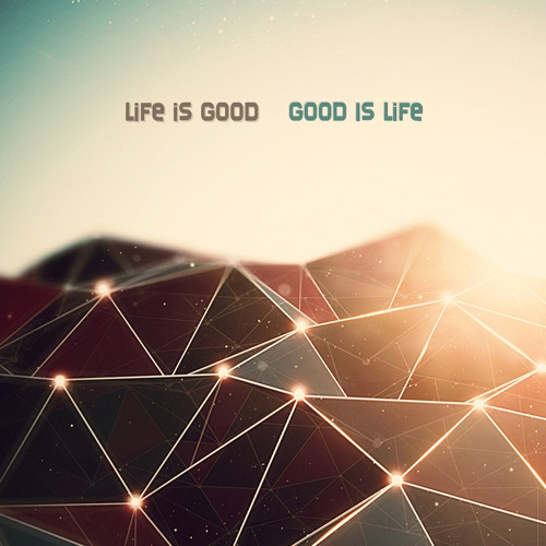 Didjelirium & hunkE - Life is Good, Good is Life