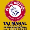 Taj Mahal Feat French Montana And Chinx Drugz In The Kitchen Clean Mp3