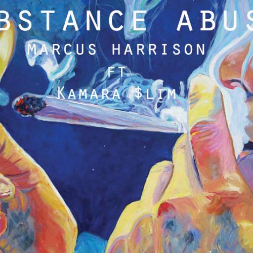 Substance Abuse-Marcus Harrison (Ft. Kamara $lim prod by dbeatzbitch)