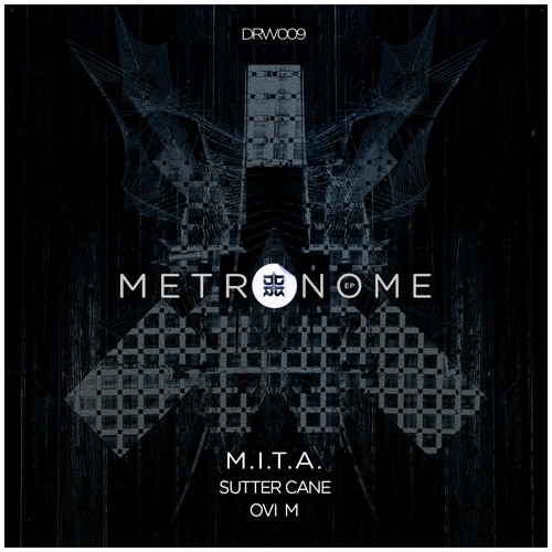 M.I.T.A. - Metronome EP | remixes by Sutter Cane, Ovi M [DRW009]