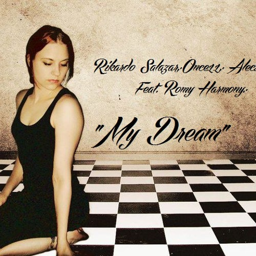 ''MY DREAM'' - Romy Harmony - Rikardo Salazar - Once11 - Alecsander Gtz - (Original Mix)
